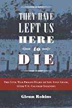 They Have Left Us Here to Die: The Civil War…