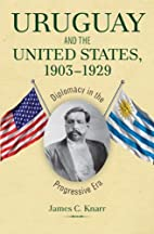 Uruguay and the United States, 1903-1929:…