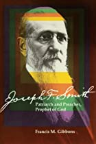 Joseph F. Smith: Patriarch and Preacher,…