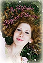 My Ridiculous, Romantic Obsessions by Becca…