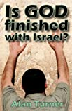 Turner, Alan: Is God Finished With Israel?