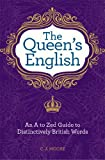 Moore, C.J.: The Queen's English: An A to Zed Guide To Distinctively British Words