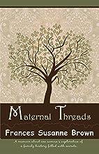 Maternal Threads by Frances Susanne Brown