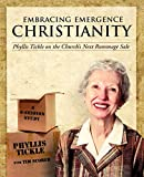 Phyllis Tickle: Embracing Emergence Christianity: Phyllis Tickle on the Church's Next Rummage Sale: A 6-Session Study