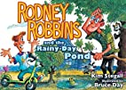 Rodney Robbins and the Rainy-Day Pond by Kim…