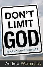 Don't Limit God: Imagine Yourself Successful…