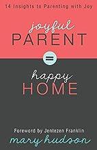 Joyful Parent = Happy Home: 14 Insights to…