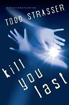 Kill You Last by Todd Strasser