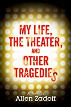 My Life, the Theater, and Other Tragedies by…