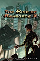 The Rise of Renegade X by Chelsea M.…
