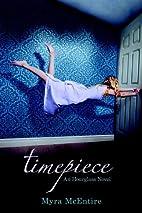 Timepiece : an hourglass novel by Myra…