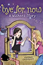 Bye for Now: A Wishers Story by Kathleen…