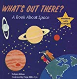 Wilson, Lynn: What's Out There?: A Book about Space
