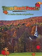 Trees Don't Freeze: A Book about…