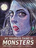 My Favorite Thing Is Monsters by Emil Ferris