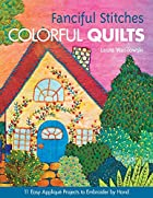 Fanciful Stitches, Colorful Quilts: 11 Easy…