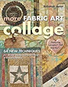 More Fabric Art Collage: 64 New Techniques…