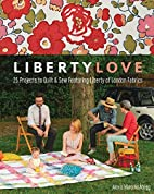 Liberty Love: 25 Projects to Quilt & Sew…