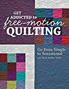 Get Addicted to Free-Motion Quilting: Go…