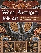 Wool Appliqué Folk Art: Traditional…