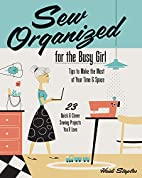 Sew Organized for the Busy Girl: • Tips to…