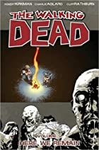 The Walking Dead, Volume 9: Here We Remain…