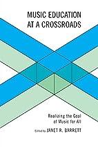 Music Education at a Crossroads: Realizing…