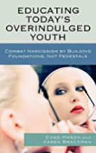 Educating Today's Overindulged Youth:…