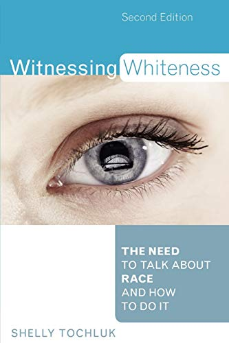 witnessing-whiteness-the-need-to-talk-about-race-and-how-to-do-it-second-edition