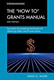 Bauer, David G.: The 'How To' Grants Manual: Successful Grantseeking Techniques for Obtaining Public and Private Grants (Ace / Praeger Series on Higher Education)