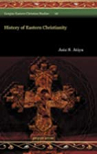 A history of eastern Christianity by Aziz S.…
