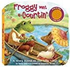 Froggy Went a-Courtin: A Story Based on a…