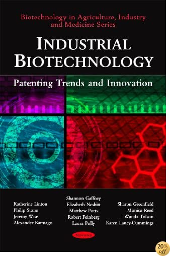 Industrial Biotechnology: Patenting Trends and Innovation (Biotechnology in Agriculture, Industry and Medicine)
