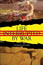 Life Interrupted by War by Thomas van Hees
