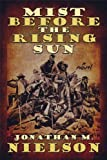 Nielson, Jonathan M.: Mist Before the Rising Sun