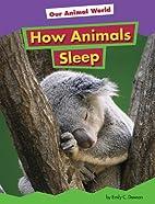 How Animals Sleep (Our Animal World) by…