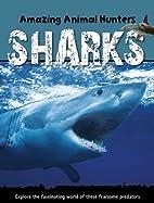 Sharks (Amazing Animal Hunters) by Jen Green