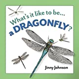 Johnson, Jinny: A Dragonfly? (What's It Like to Be...)