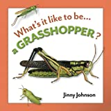 Johnson, Jinny: A Grasshopper? (What's It Like to Be...)