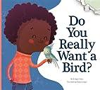Do You Really Want a Bird? (Do You Really…