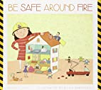 Be Safe around Fire (Be Safe!) by Bridget…