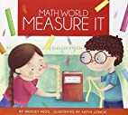 Measure It (Math World) by Bridget Heos