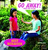 Amos, Janine: Go Away! What Not to Say (Best Behavior)