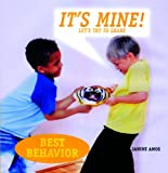 Amos, Janine: It's Mine!: Let's Try to Share (Best Behavior)