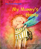 Barcelo, Francois: My Mommy's Hands (My First Stories)