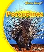Porcupines (Unusual Animals) by Sara Antill