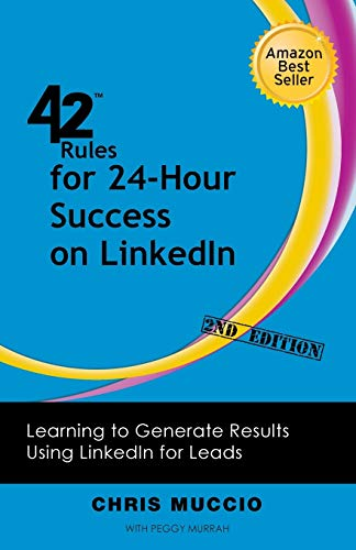 42-rules-for-24-hour-success-on-linkedin-2nd-edition-learning-to-generate-results-using-linkedin-for-leads