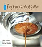 The Blue Bottle Craft of Coffee: Growing,…