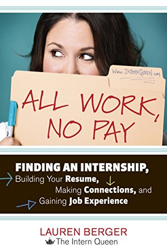 all-work-no-pay-finding-an-internship-building-your-resume-making-connections-and-gaining-job-experience
