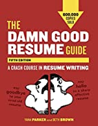 The Damn Good Resume Guide, Fifth Edition: A…